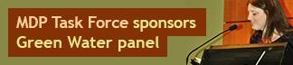 MDP Task Force sponsors Green Water Panel