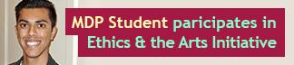MDP Student participates in Ethics & Arts Initiative