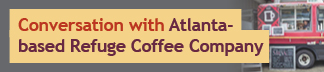 Conversation with Atlanta-based Refuge Coffee Company