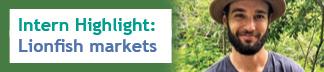 Intern Highlight: Lionfish markets