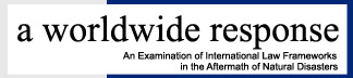 A Worldwide Response:An Examination of International Law Frameworks in the Aftermath of Natural Disasters